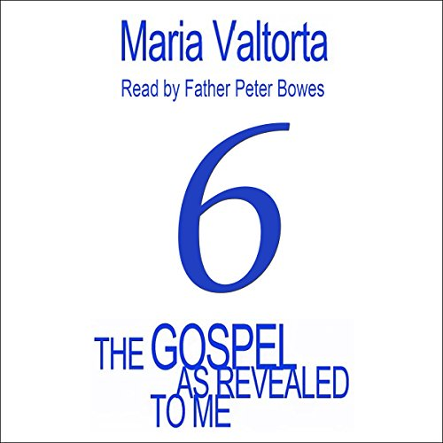The Gospel as Revealed to Me: Volume 6                   By:                                                                                                                                 Maria Valtorta                               Narrated by:                                                                                                                                 Father Peter Bowes                      Length: 20 hrs and 9 mins     Not rated yet     Overall 0.0