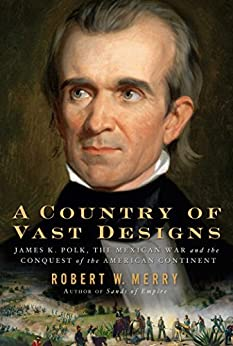 A Country of Vast Designs: James K. Polk, the Mexican War and the Conquest of the American Continent (Simon & Schuster America Collection) by [Robert W. Merry]