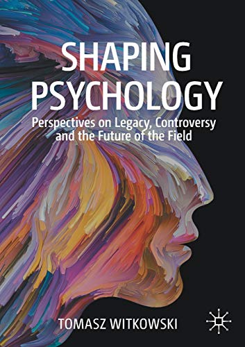 Shaping Psychology: Perspectives on Legacy, Controversy and the Future of the Field