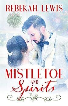 Mistletoe and Spirits by [Rebekah Lewis]