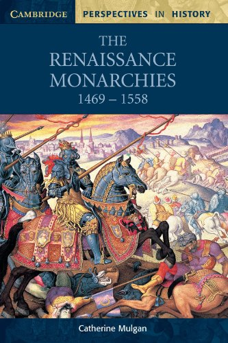 The Renaissance Monarchies: 1469 -1558 (Cambridge Perspectives in History)