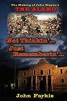 "Not Thinkin'... Just Rememberin'... The Making of John Wayne's ""The Alamo"""