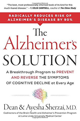 The Alzheimer's Solution: A Breakthrough Program to Prevent and Reverse the Symptoms of Cognitive De
