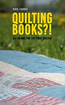 Quilting Books?!: All-in-one for the First Quilter by [Doris J. Barnes]