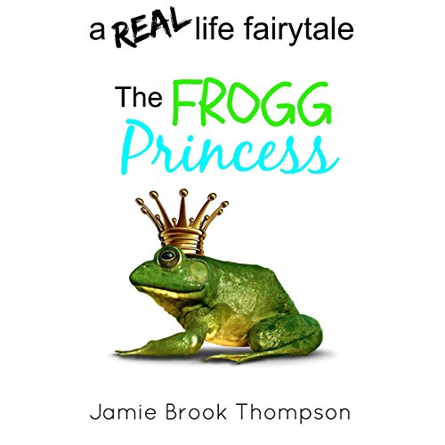 The Frogg Princess: A Real Life Fairytale audiobook cover art