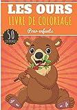 Livre de Coloriage Les Ours: Pour Enfants Filles & Garçons | Livre Préscolaire 50 Pages et Dessins Uniques à Colorier sur Les Ours Brun et les Oursons | Idéal Activité à la Maison.