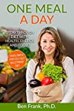 One Meal a Day: A Breakthrough Diet with Health, Energy, and Focus: Seven Simple Steps to a Fast Bulletproof Diet (Life Success Series Book 2) (English Edition)