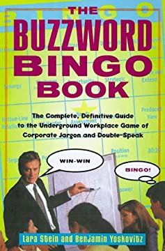 The Buzzword Bingo Book: The Complete, Definitive Guide to the Underground Workplace Game of Doublespeak