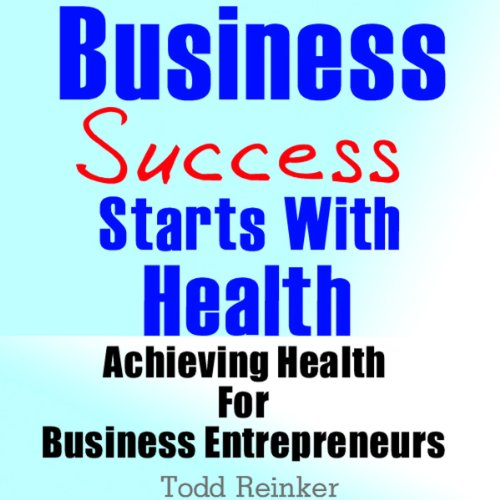 Business Success Starts With Health audiobook cover art