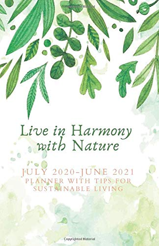 Live in Harmony with Nature: July 2020-June 2021 Academic Calendar with Quotes & Tips (Daily Planner Student Notebooks & Writing Journals, Band 4)