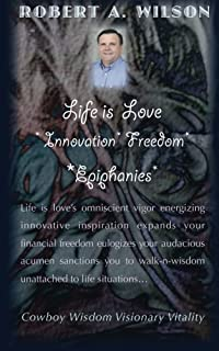 Life is Love Innovation Freedom Epiphanies: Life is love's omniscient vigor energizing innovative inspirations expanding m...