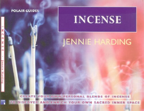 Incense: Create Your Personal Blends of Incense to Enrich and Discover Your Sacred Inner Spaces