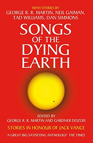 Download Songs of the Dying Earth: Stories in Honour of Jack Vance. Edited by George R.R. Martin and Gardner Dozois 0007277490