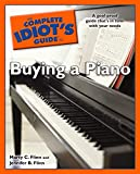 The Complete Idiot's Guide to Buying a Piano: A Goof-Proof Guide That's in Tune with Your Needs