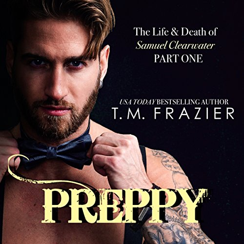 Preppy: The Life & Death of Samuel Clearwater, Part 1     King Series, Book 5              By:                                                                                                                                 T.M. Frazier                               Narrated by:                                                                                                                                 Lance Greenfield,                                                                                        Kirsten Leigh                      Length: 7 hrs and 34 mins     883 ratings     Overall 4.8