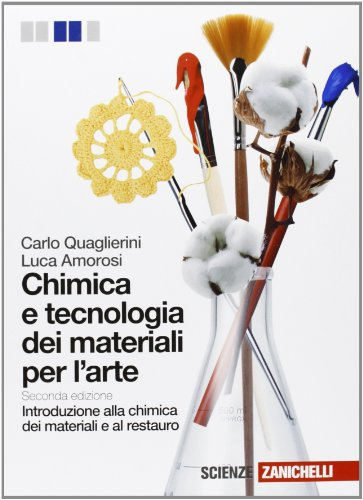 Chimica e tecnologia dei materiali per l'arte. Introduzione alla chimica dei materiali e al restauro. Per gli Ist. D'arte. Con espansione online