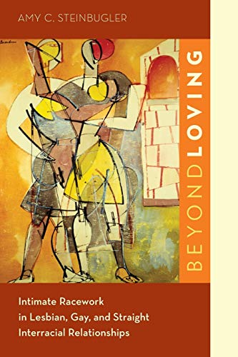 Beyond Loving: Intimate Racework in Lesbian, Gay, and Straight Interracial Relationships