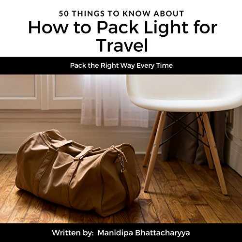 50 Things to Know About How to Pack Light for Travel     Pack the Right Way Every Time (50 Things to Know Travel)              By:                                                                                                                                 Manidipa Bhattacharyya,                                                                                        50 Things to Know                               Narrated by:                                                                                                                                 Betty Johnston                      Length: 27 mins     Not rated yet     Overall 0.0