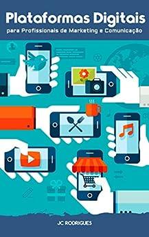 Plataformas Digitais para Profissionais de Marketing e Comunicação por [JC Rodrigues]