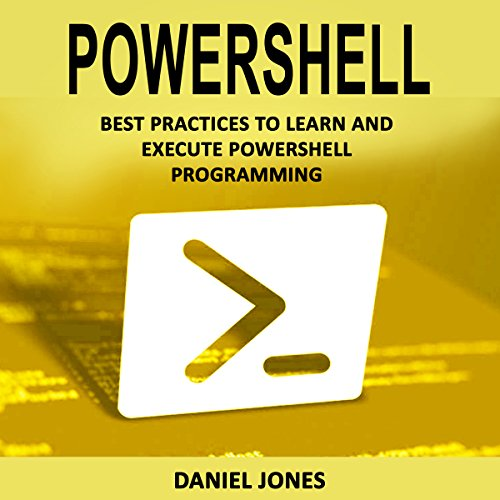 Powershell: Best Practices to Learn and Execute Powershell Programming  By  cover art