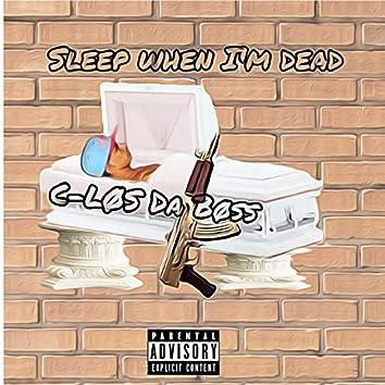Sleep When I'm Dead