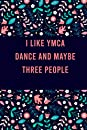 I Like ymca dance and maybe three people: Cute Practice Log Book Tracker for ymca dance lovers, notebook Journal to record scores lesson, christmas birthday gift for students and teachers, Floral Design Cover