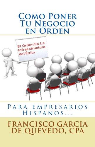 Como Poner Tu Negocio en Orden: Libro para empresarios y dueños de negocio hispanos