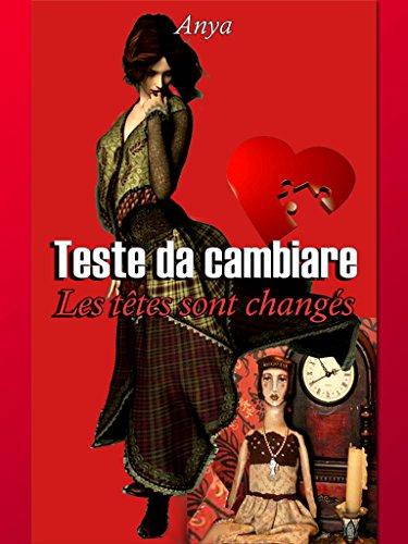 TESTE DA CAMBIARE Les têtes sont changés: Romanzo (Italian Edition)