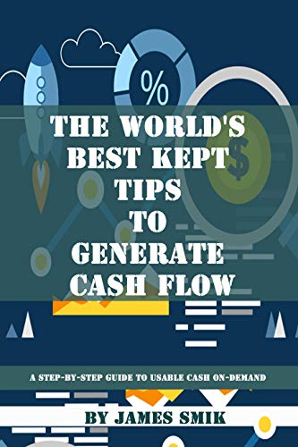 The World's Best Kept Tips to Generate Cash Flow: A step-by-step guide to usable cash on-demand (English Edition)