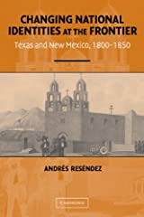 Changing National Identities at the Frontier: Texas and New Mexico, 1800–1850 Kindle Edition