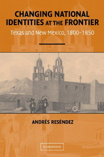 Changing National Identities at the Frontier: Texas and New Mexico, 1800–1850 (English Edition)