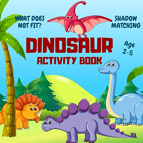 Dinosaur Activity Book Age 2-5: Shadow Matching & What Does Not Fit Dino Games For Children 2, 3, 4 or 5 Year Old Toddlers   Preschool & Kindergarten Girls & Boys Puzzles (Activity Ebook)