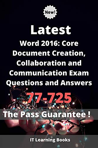 Latest Word 2016: Core Document Creation, Collaboration and Communication Exam 77-725 Questions and Answers: Valid and reliable Guide (English Edition)