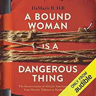 A Bound Woman is a Dangerous Thing     The Incarceration of African American Women from Harriet Tubman to Sandra Bland              By:                                                                                                                                 DaMaris B. Hill                               Narrated by:                                                                                                                                 Mia Ellis                      Length: 1 hr and 59 mins     Not rated yet     Overall 0.0