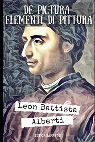 De Pictura e Elementi di Pittura: Trattato di pittura punto di riferimento per i pittori del Rinascimento + Piccola biografia