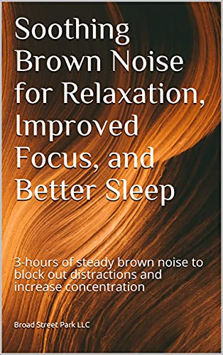 Soothing Brown Noise for Relaxation, Improved Focus, and Better Sleep: 3-hours of steady brown noise to block out distractions and increase concentration (English Edition)
