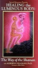 Healing the Luminous Body - The Way of the Shaman with Dr. Alberto Villoldo [VHS]