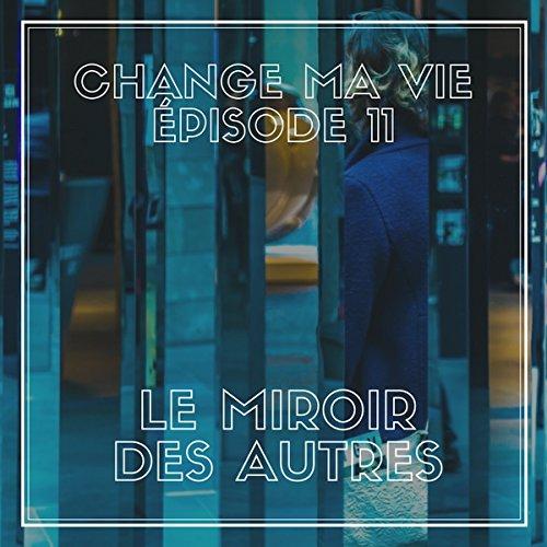 Le miroir des autres (Change ma vie 11) audiobook cover art