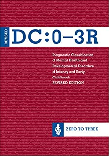 Diagnostic Classification of Mental Health and Developmental Disorders of Infancy and Early Childhood, (DC: 0-3R)