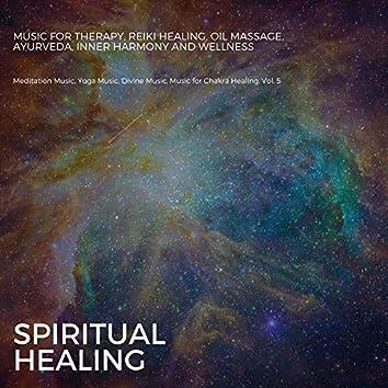 Spiritual Healing (Music For Therapy, Reiki Healing, Oil Massage, Ayurveda, Inner Harmony And Wellness) (Meditation Music, Yoga Music, Divine Music, Music For Chakra Healing, Vol. 5)