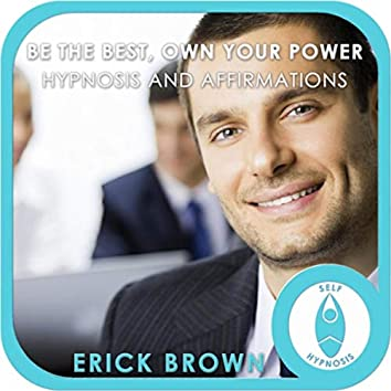 Be the Best, Own Your Power: Hypnosis & Affirmations
