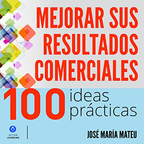 100 ideas prácticas para mejorar sus resultados comerciales [100 Practical Ideas to Improve Your Business Results]                   By:                                                                                                                                 José María Mateu                               Narrated by:                                                                                                                                 Alfonso Sales                      Length: 7 hrs and 49 mins     458 ratings     Overall 4.7
