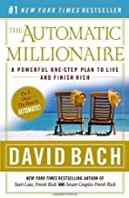 By David Bach The Automatic Millionaire: A Powerful One-Step Plan to Live and Finish Rich (Reprint)