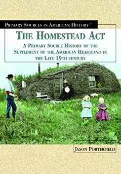 The Homestead Act of 1862: A Primary Source History of the Settlement of the American Heartland in the Late 19th Century (Primary Sources in American History (New York, N.Y.).) 1404201785 Book Cover