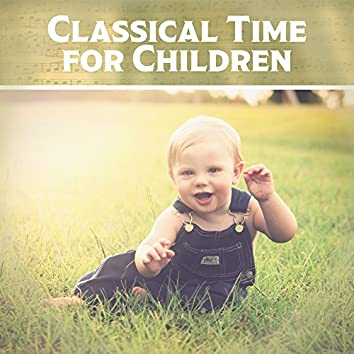Classical Time for Children – Music for Baby, Classical Melodies for Listening, Music Fun, Creative Child, Mozart, Beethoven