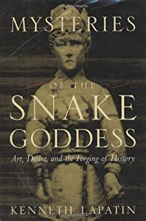 Mysteries of the Snake Goddess: Art, Desire, and the Forging of History