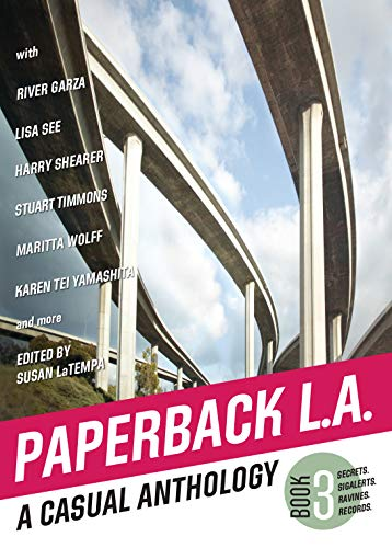 Paperback L.A. Book 3: A Casual Anthology: Secrets, Sigalerts, Ravines, Records (Paperback L.A.: A Casual Anthology, Band 3)