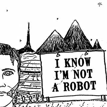 I Know I'm Not a Robot