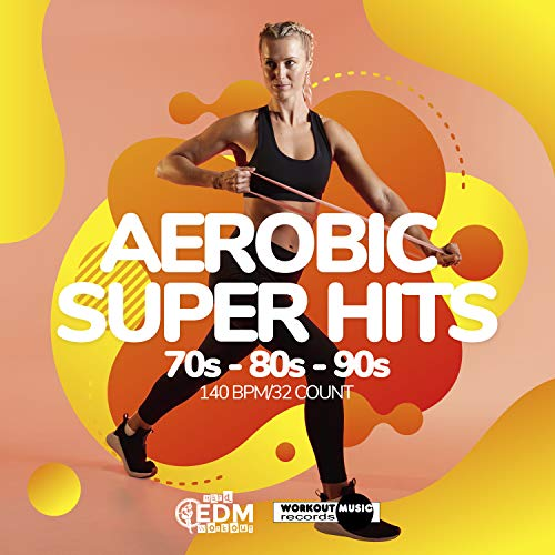 Aerobic Super Hits 70s - 80s - 90s: 60 Minutes Mixed for Fitness & Workout 140 bpm/32 Count