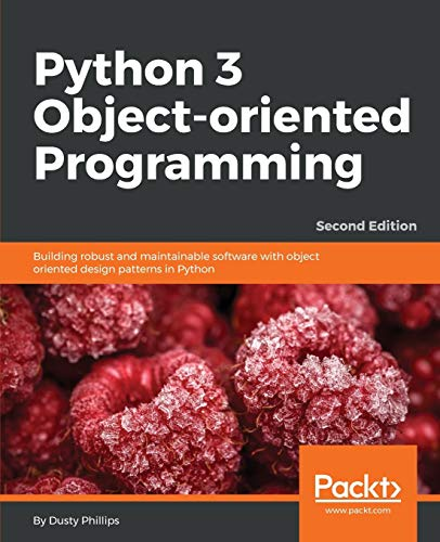 Python 3 Object-oriented Programming: Building robust and maintainable software with object oriented design patterns in